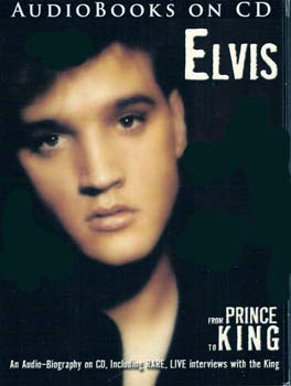 Elvis From Prince to King An Audio-Biography on CD, Including Rare, Live Interviews with the King.