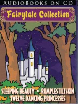 Fairytale Collection Including Sleeping Beauty, Rumplestiltskin, Twelve Dancing Princesses - Audio Classics on CD