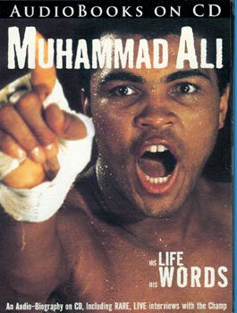 Muhammad Ali His Life His Words An Audio-Biography on CD, Including Rare, Live Interviews with the Champ and His Rough and Ready Inner Circle of Friends and Family
