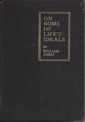 On Some of Life's Ideals by William James 1913 Edition Printed by Henry Holt and Company